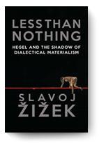 Slavoj Zizek, Less Than Nothing