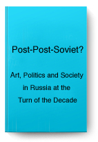 Post-Post-Soviet?: Art, Politics and Society in...