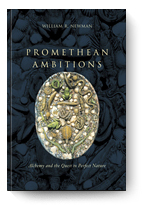 William Newman, Promethean Ambitions: Alchemy a...