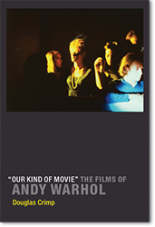 Д. Кримп «Our Kind of Movie: Фильмы Энди Уорхола»