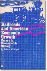Railroads and American Economic Growth: Essays ...