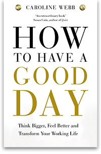 Caroline Webb. «How to Have a Good Day»